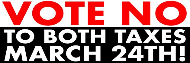 Vote No To Both Taxes On March 24th